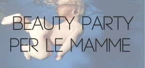 Beauty Party per le mamme